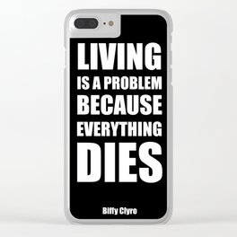 """Living is a problem because everything dies"" - Biffy Clyro Clear iPhone Case"