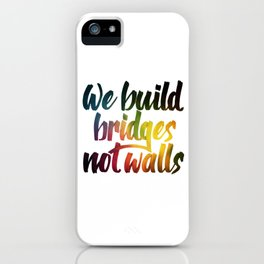 Bridges, not walls iPhone Case