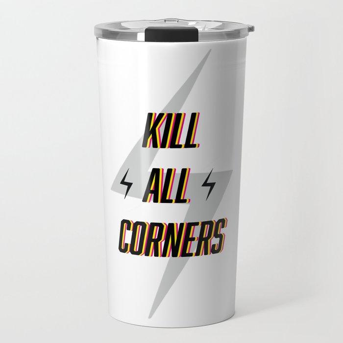 KILL ALL CORNERS Travel Mug