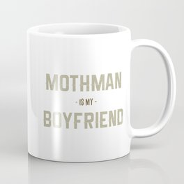 Mothman is my Boyfriend Coffee Mug