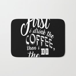 First I drink the coffee Bath Mat