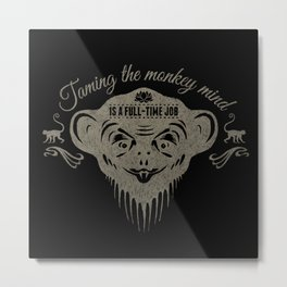 Taming the monkey mind - Is a full time job Metal Print