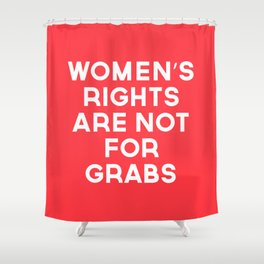 Women's Rights Are Not For Grabs Shower Curtain