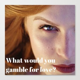What would you gamble for love? Canvas Print