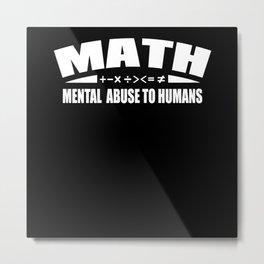 Math Mental Abuse to Humans for Math Teacher Metal Print