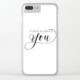 PRINTABLE Art,It Was Always You,Love Sign,Love Quote,I Love You More,Gift For Her,Gift For Him Clear iPhone Case