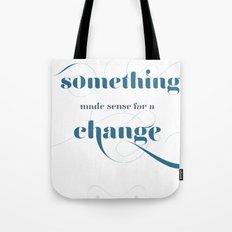 If something made sense Tote Bag