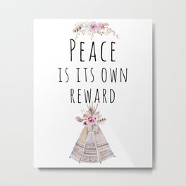 Peace is its own reward Metal Print