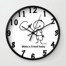 Make a friend today. Wall Clock
