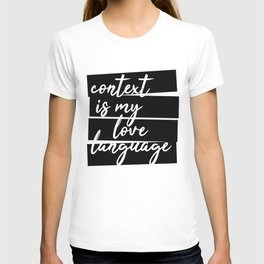 Context is my love language T-shirt