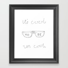 Its Cool To Be Uncool Framed Art Print