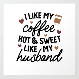 I Like My Coffee Like My Husband Art Print