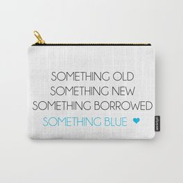 Something Old Something New Something Borrowed Something Blue Carry-All Pouch