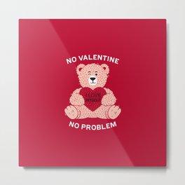 No valentine No problem Metal Print