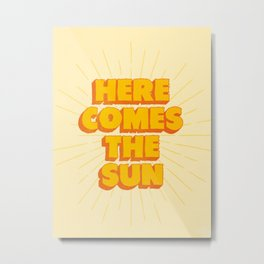 Here Comes The Sun | Sunburst Edition Metal Print