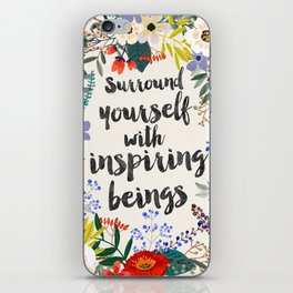 Surround yourself with inspiring beings iPhone Skin