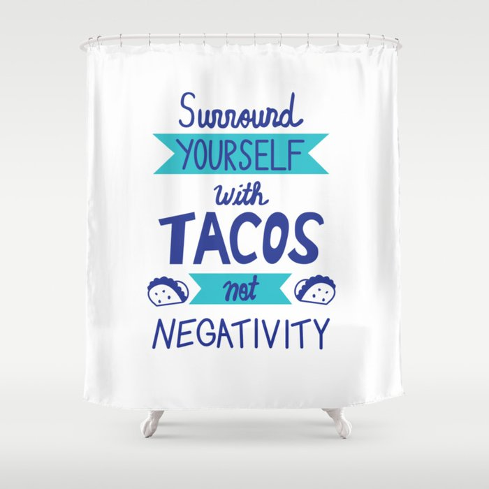 Surround Yourself With Tacos Not Negativity Shower Curtain