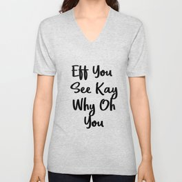 Eff You See Kay Why Oh You   Cute Gift Idea Unisex V-Neck