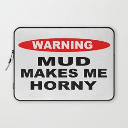 Mud Makes Me Horny Laptop Sleeve