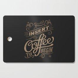 Insert Coffee To Begin Cutting Board