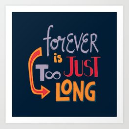 Forever is just too long Art Print