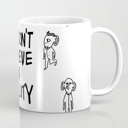 WE DON'T BELIEVE IN REALITY Coffee Mug