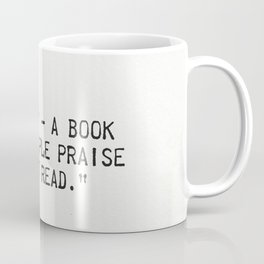 """′Classic′ - a book which people praise and don't read."" Coffee Mug"