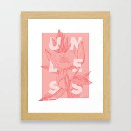 Unless Framed Art Print