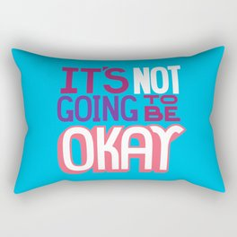 It's Not Going To Be Okay. - A Lower Management Motivator Rectangular Pillow