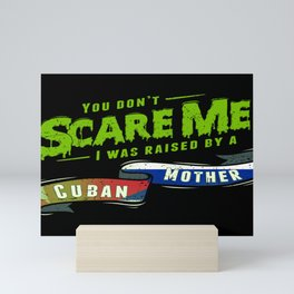 You Don't Scare Me I Was Raised By A Cuban Mother Mini Art Print