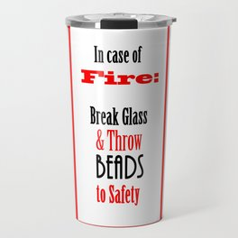 In Case of Fire...Break Glass & Save the BEADS  Travel Mug