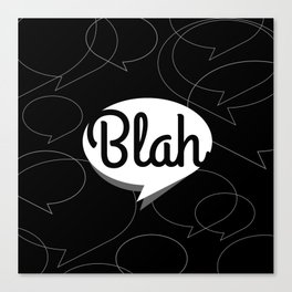Blah, blah, blah Canvas Print