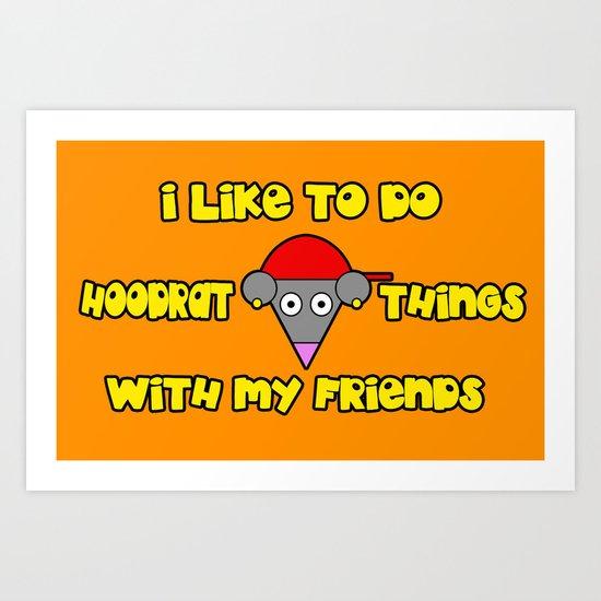 I Like To Do Hoodrat Things With My Friends Art Print