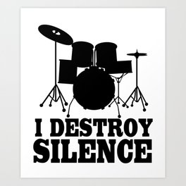 I Destroy Silence Art Print