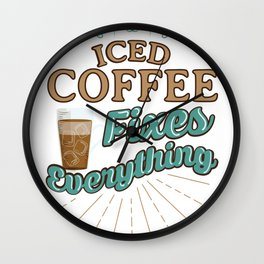 Iced Coffee Fixes Everything Coffee Lover Wall Clock