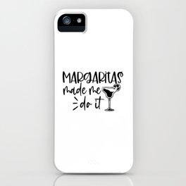 margaritas made me do it iPhone Case