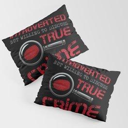 Introverted True Crime Murder Serial Killer Gift Pillow Sham