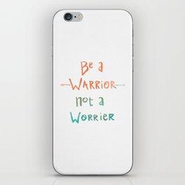 Be A Warrior, Not A Worrier iPhone Skin