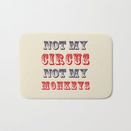 NOT MY CIRCUS NOT MY MONKEYS (Color) Bath Mat