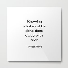 Knowing what must be done does away with fear - Rosa Parks Inspirational Quote Metal Print