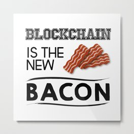 Blockchain is the new bacon Metal Print