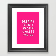 Dreams Don't Work Unless You Do - Pink & White Typography 02 Framed Art Print