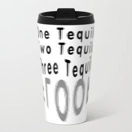 One Tequila Two Tequila Three Tequila FLOOR Travel Mug