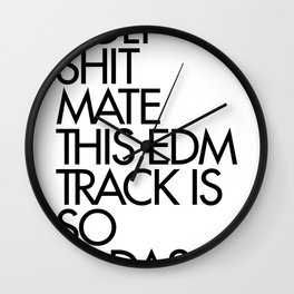 HOLY SHIT  MATE THIS EDM TRACK IS SO  BADASS! Wall Clock