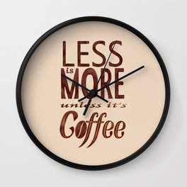 Less is More - unless it's Coffee Wall Clock