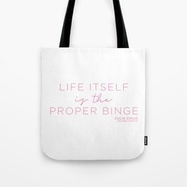Life Itself is the Proper Binge (Pink) Tote Bag