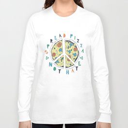 Spread pizza not hate Long Sleeve T-shirt