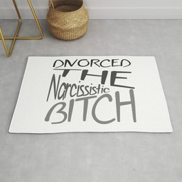 Divorced The Narcissistic Bitch Rug