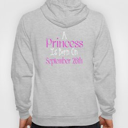 A Princess Is Born On September 26th Funny Birthday T-Shirt Hoody