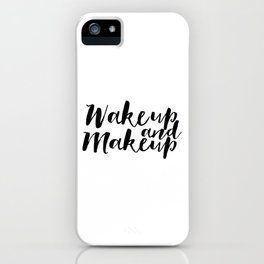 Wake up And Makeup Makeup Print Fashion Wall Art Girls Room Decor Makeup Quotes Makeup Poster Fashio iPhone Case